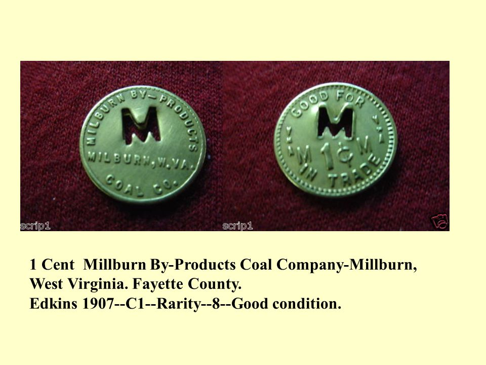 1 Cent Millburn By-Products Coal Company-Millburn, West Virginia. Fayette County. Edkins 1907--C1--Rarity--8--Good condition.