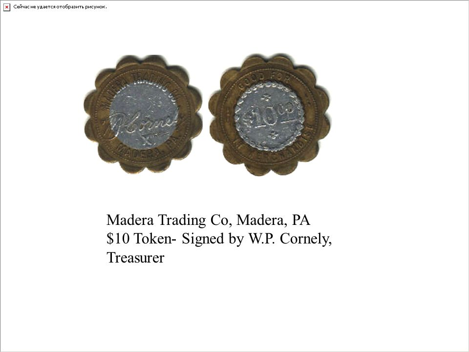 Madera Trading Co, Madera, PA $10 Token- Signed by W.P. Cornely, Treasurer