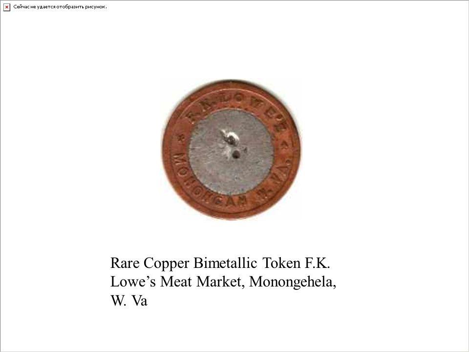 Rare Copper Bimetallic Token F.K. Lowes Meat Market, Monongehela, W. Va