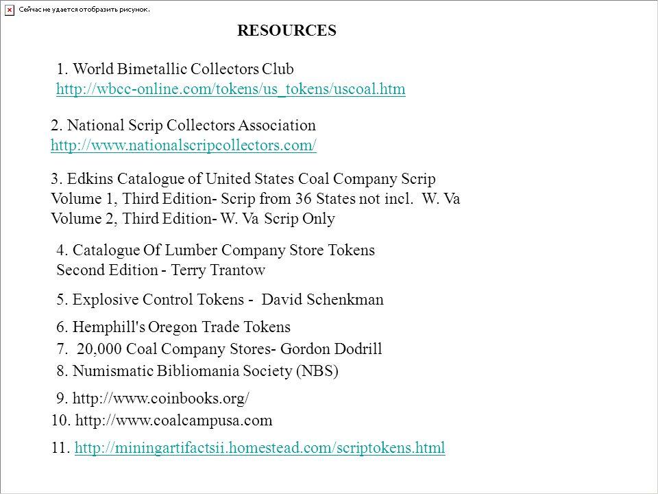 1. World Bimetallic Collectors Club http://wbcc-online.com/tokens/us_tokens/uscoal.htm 2. National Scrip Collectors Association http://www.nationalscr