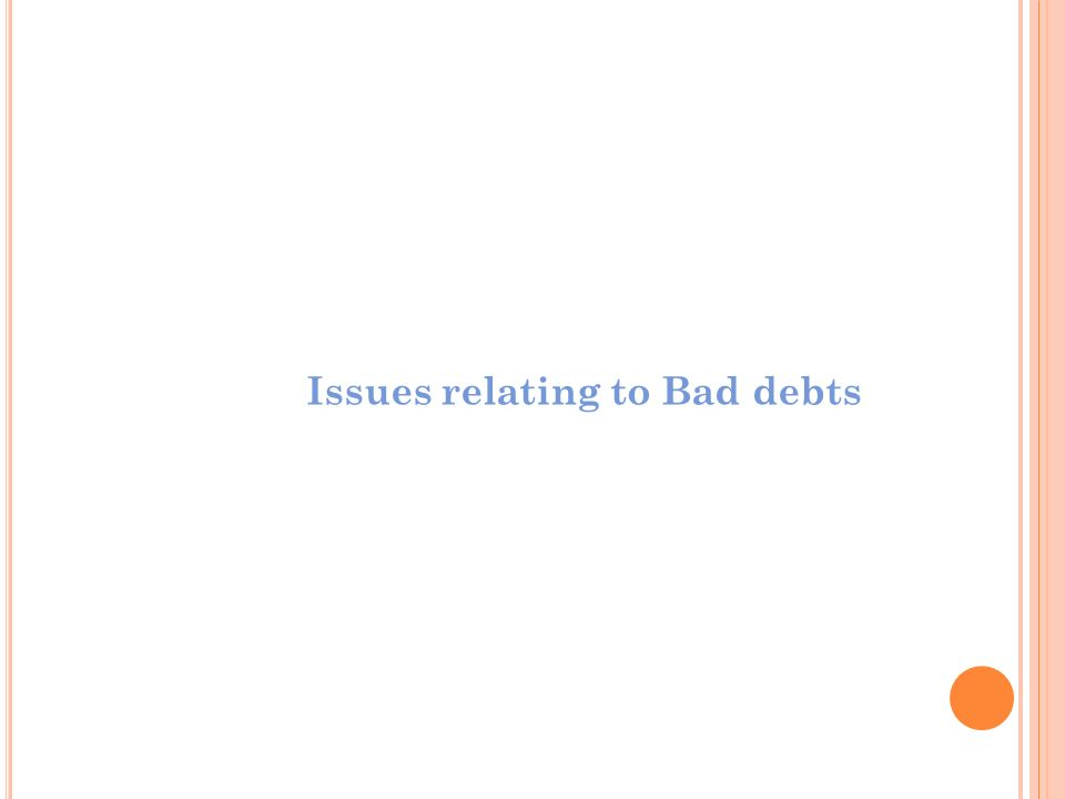 Issues relating to Bad debts