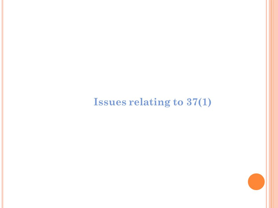 Issues relating to 37(1)
