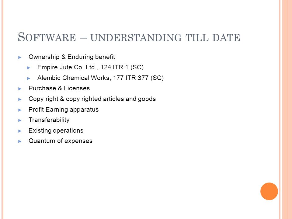S OFTWARE – UNDERSTANDING TILL DATE Ownership & Enduring benefit Empire Jute Co. Ltd., 124 ITR 1 (SC) Alembic Chemical Works, 177 ITR 377 (SC) Purchas