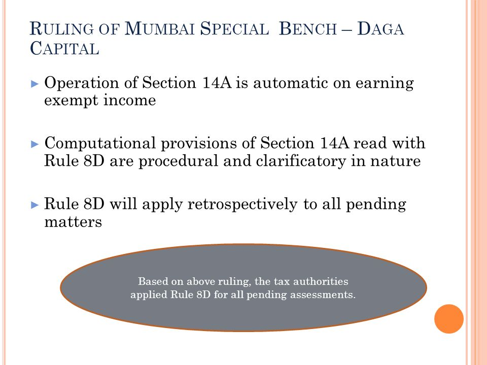 R ULING OF M UMBAI S PECIAL B ENCH – D AGA C APITAL Operation of Section 14A is automatic on earning exempt income Computational provisions of Section