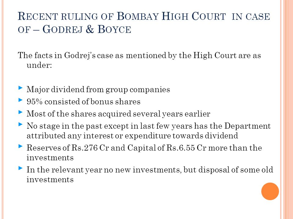 R ECENT RULING OF B OMBAY H IGH C OURT IN CASE OF – G ODREJ & B OYCE The facts in Godrejs case as mentioned by the High Court are as under: Major divi