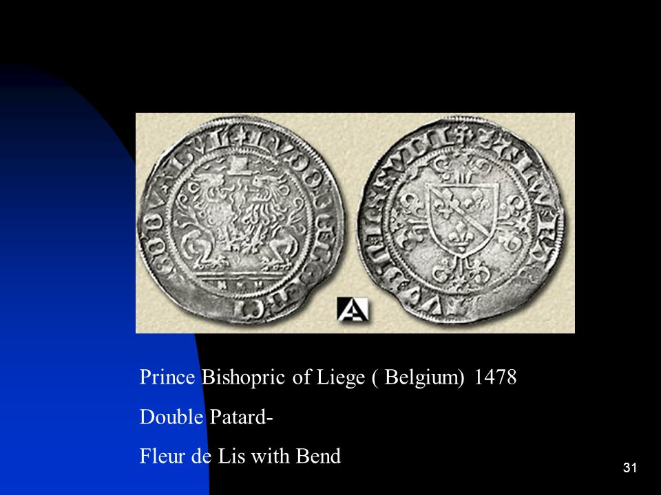 31 Prince Bishopric of Liege ( Belgium) 1478 Double Patard- Fleur de Lis with Bend