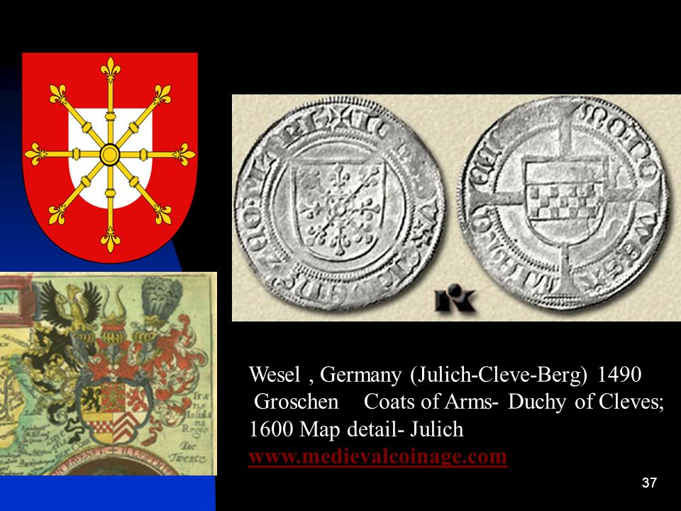 37 Wesel, Germany (Julich-Cleve-Berg) 1490 Groschen Coats of Arms- Duchy of Cleves; 1600 Map detail- Julich www.medievalcoinage.com