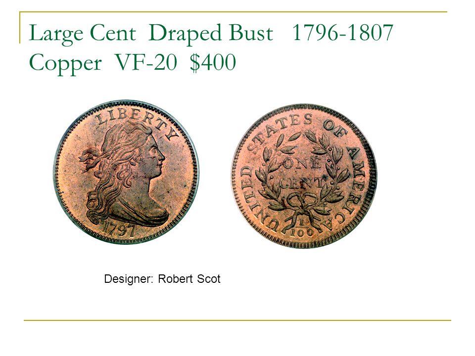 Large Cent Draped Bust 1796-1807 Copper VF-20 $400 Designer: Robert Scot