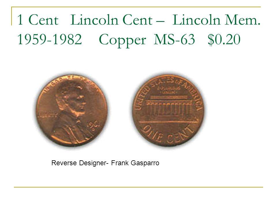 1 Cent Lincoln Cent – Lincoln Mem. 1959-1982 Copper MS-63 $0.20 Reverse Designer- Frank Gasparro