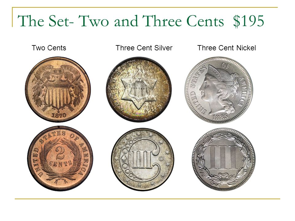 The Set- Two and Three Cents $195 Two Cents Three Cent Silver Three Cent Nickel