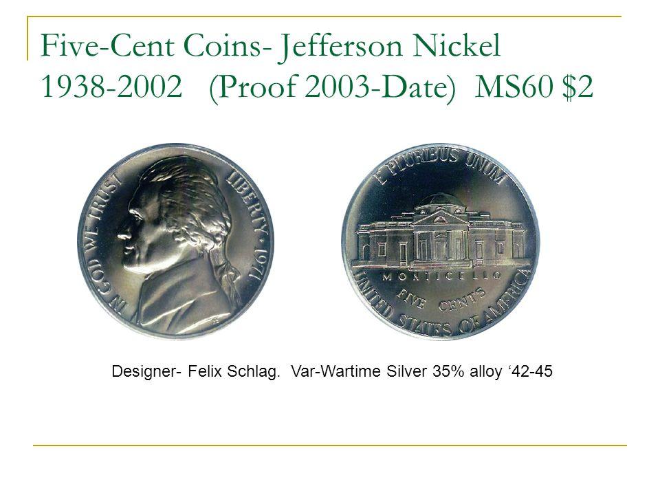 Five-Cent Coins- Jefferson Nickel 1938-2002 (Proof 2003-Date) MS60 $2 Designer- Felix Schlag. Var-Wartime Silver 35% alloy 42-45