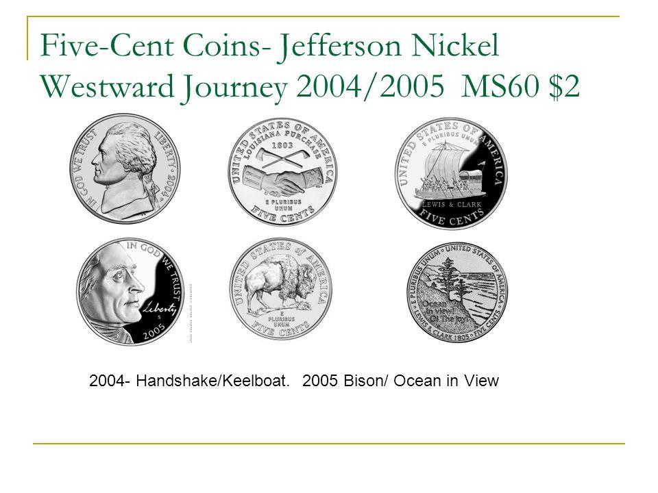 Five-Cent Coins- Jefferson Nickel Westward Journey 2004/2005 MS60 $2 2004- Handshake/Keelboat. 2005 Bison/ Ocean in View