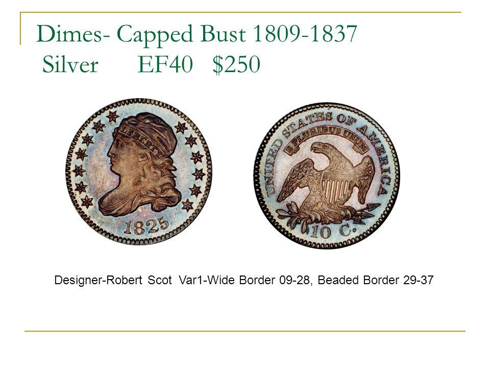 Dimes- Capped Bust 1809-1837 Silver EF40 $250 Designer-Robert Scot Var1-Wide Border 09-28, Beaded Border 29-37