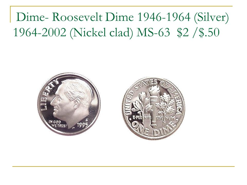 Dime- Roosevelt Dime 1946-1964 (Silver) 1964-2002 (Nickel clad) MS-63 $2 /$.50