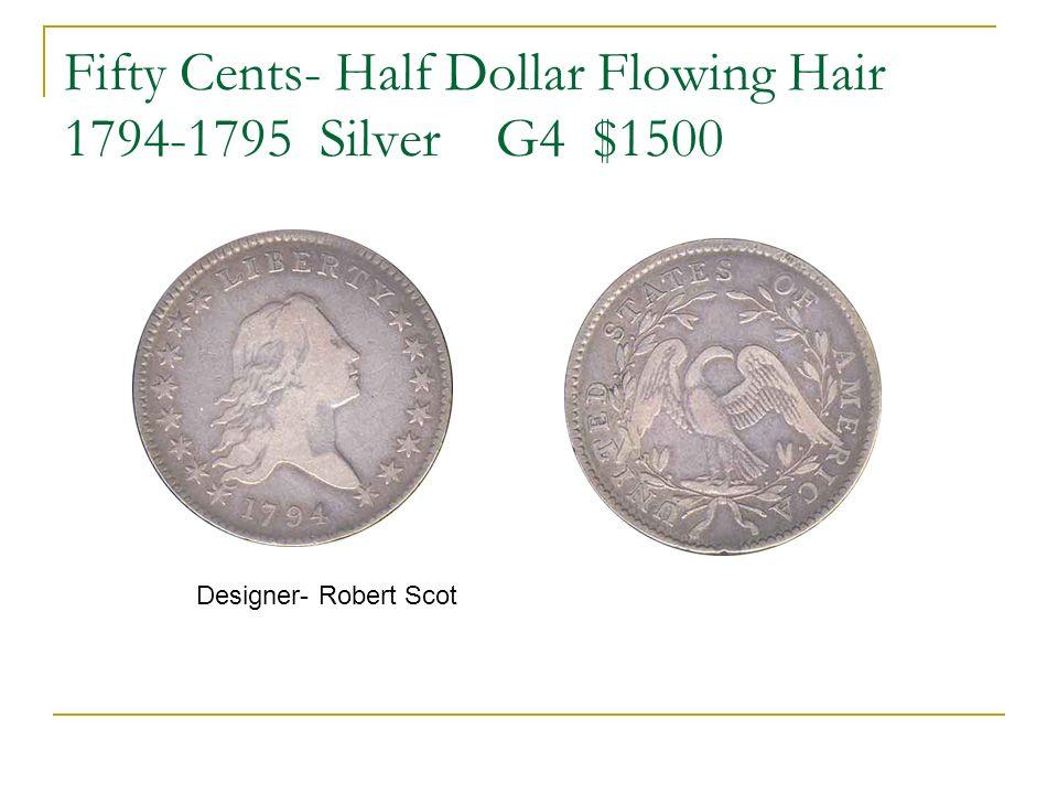 Fifty Cents- Half Dollar Flowing Hair 1794-1795 Silver G4 $1500 Designer- Robert Scot