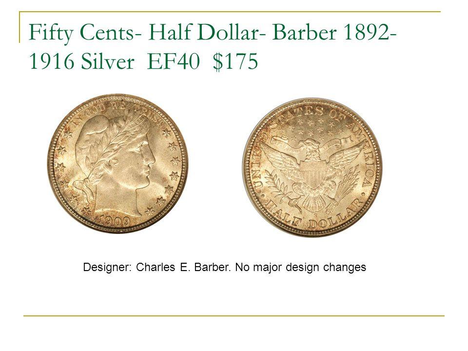 Fifty Cents- Half Dollar- Barber 1892- 1916 Silver EF40 $175 Designer: Charles E. Barber. No major design changes