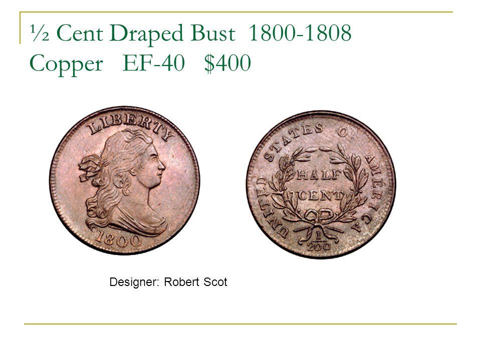 ½ Cent Draped Bust 1800-1808 Copper EF-40 $400 Designer: Robert Scot
