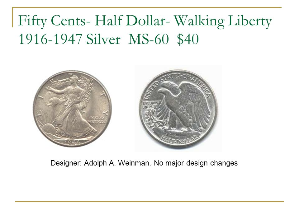 Fifty Cents- Half Dollar- Walking Liberty 1916-1947 Silver MS-60 $40 Designer: Adolph A.