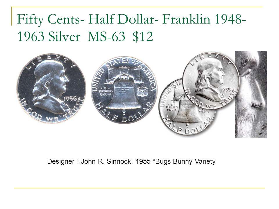 Fifty Cents- Half Dollar- Franklin 1948- 1963 Silver MS-63 $12 Designer : John R. Sinnock. 1955 Bugs Bunny Variety
