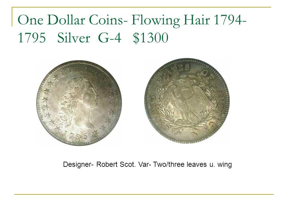 One Dollar Coins- Flowing Hair 1794- 1795 Silver G-4 $1300 Designer- Robert Scot. Var- Two/three leaves u. wing
