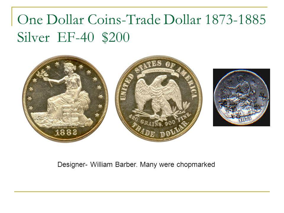 One Dollar Coins-Trade Dollar 1873-1885 Silver EF-40 $200 Designer- William Barber. Many were chopmarked