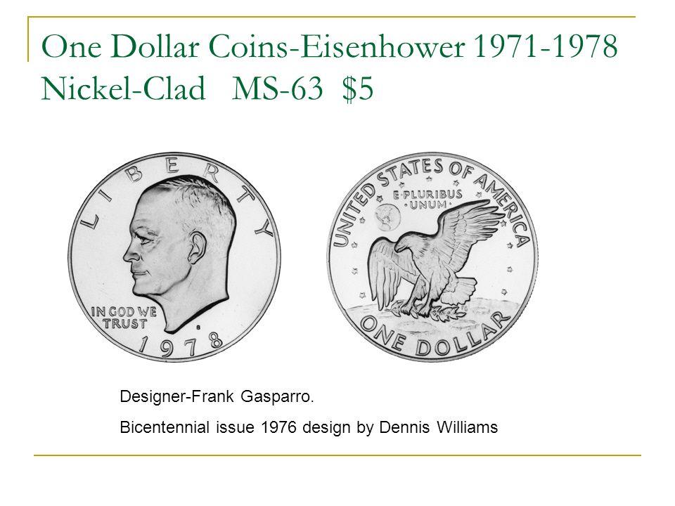 One Dollar Coins-Eisenhower 1971-1978 Nickel-Clad MS-63 $5 Designer-Frank Gasparro. Bicentennial issue 1976 design by Dennis Williams