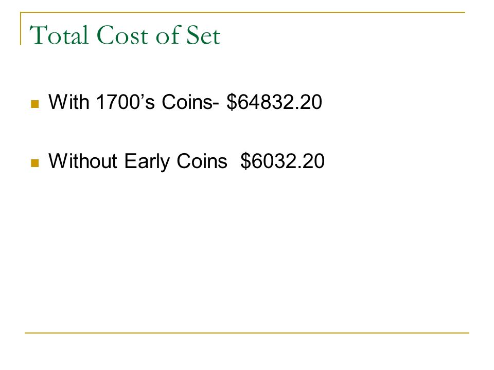 Total Cost of Set With 1700s Coins- $64832.20 Without Early Coins $6032.20