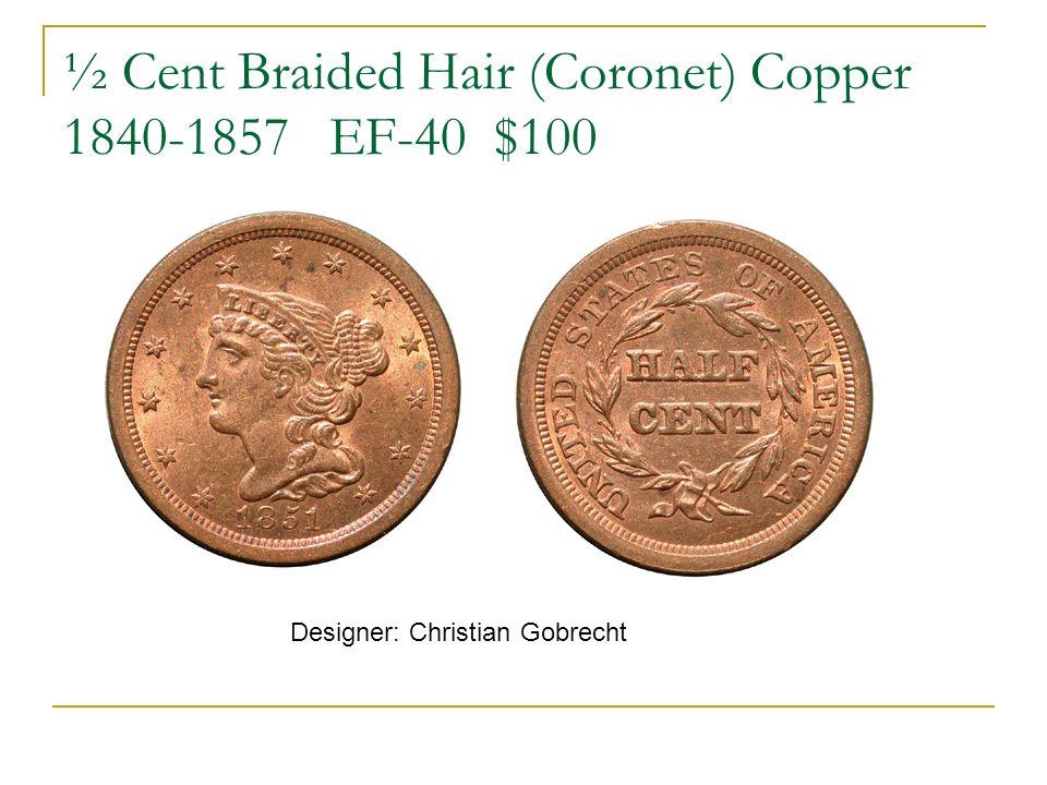 ½ Cent Braided Hair (Coronet) Copper 1840-1857 EF-40 $100 Designer: Christian Gobrecht