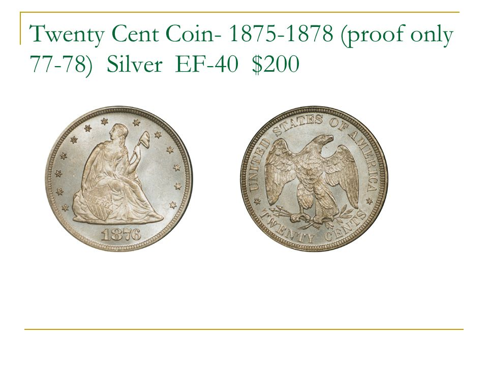 Twenty Cent Coin- 1875-1878 (proof only 77-78) Silver EF-40 $200
