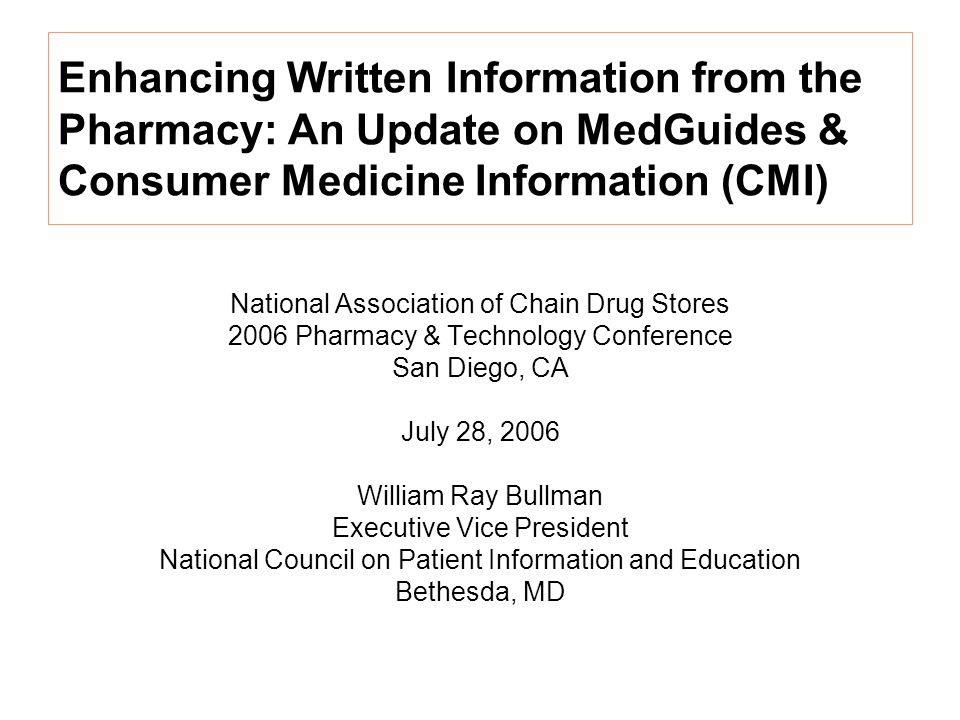 Enhancing Written Information from the Pharmacy: An Update on MedGuides & Consumer Medicine Information (CMI) National Association of Chain Drug Store