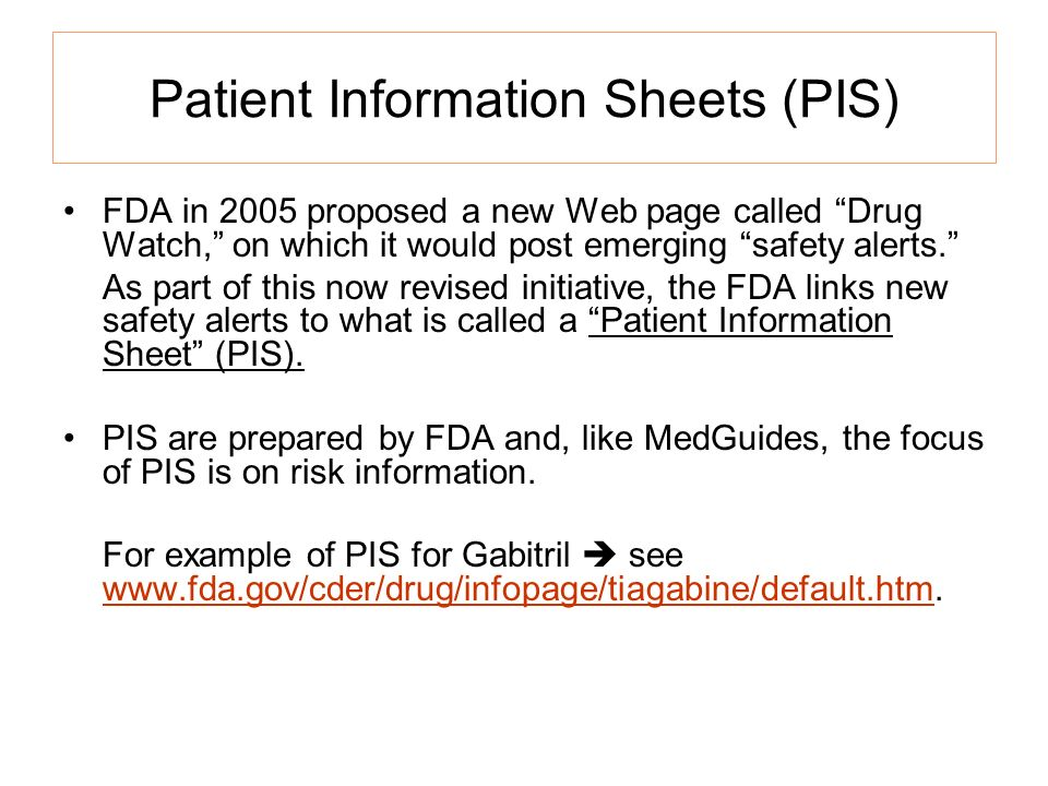 Patient Information Sheets (PIS) FDA in 2005 proposed a new Web page called Drug Watch, on which it would post emerging safety alerts.