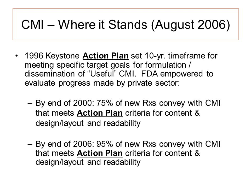 CMI – Where it Stands (August 2006) 1996 Keystone Action Plan set 10-yr. timeframe for meeting specific target goals for formulation / dissemination o