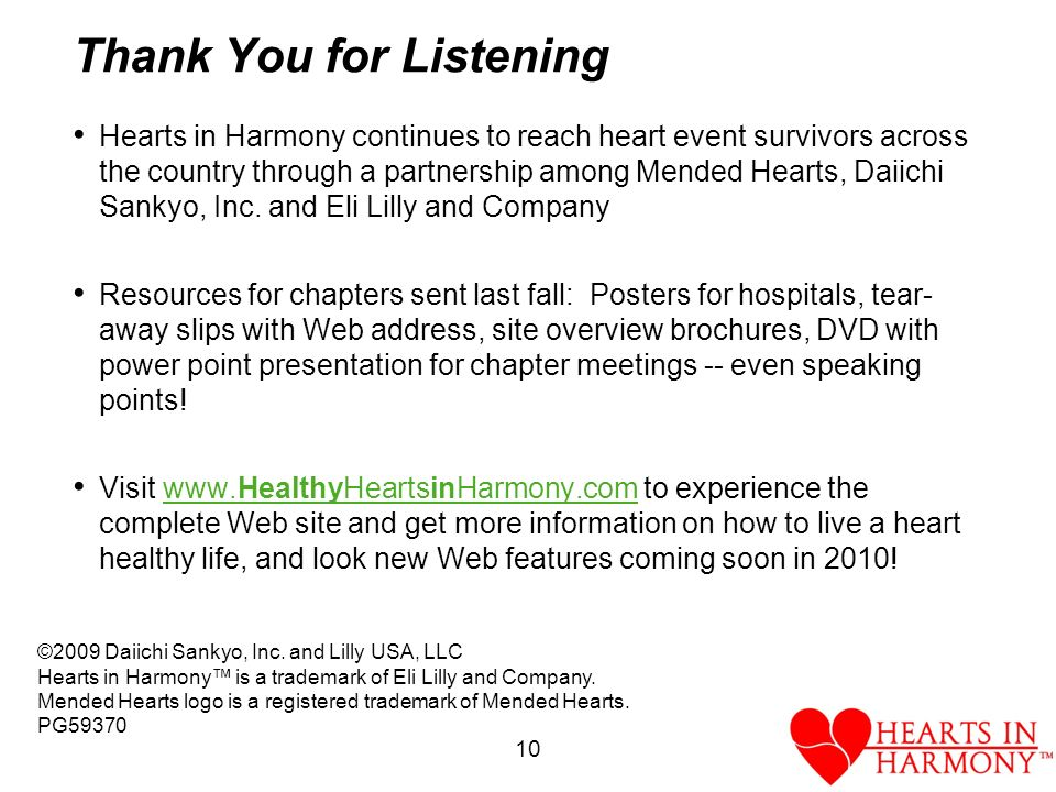 10 Thank You for Listening Hearts in Harmony continues to reach heart event survivors across the country through a partnership among Mended Hearts, Daiichi Sankyo, Inc.