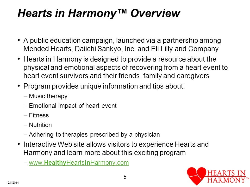5 2/8/2014 Hearts in Harmony Overview A public education campaign, launched via a partnership among Mended Hearts, Daiichi Sankyo, Inc.