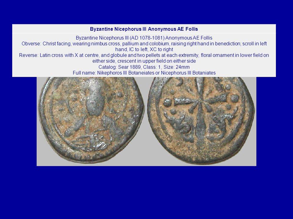 Byzantine Nicephorus III Anonymous AE Follis Byzantine Nicephorus III (AD 1078-1081) Anonymous AE Follis Obverse: Christ facing, wearing nimbus cross,