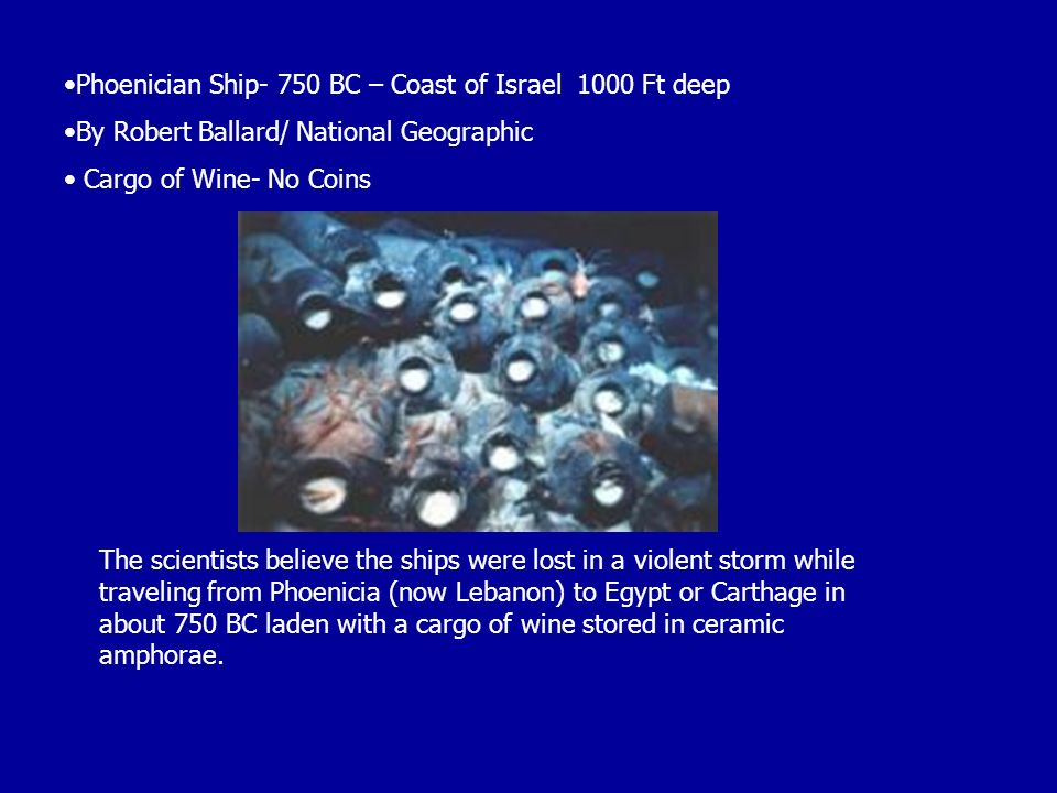 The scientists believe the ships were lost in a violent storm while traveling from Phoenicia (now Lebanon) to Egypt or Carthage in about 750 BC laden