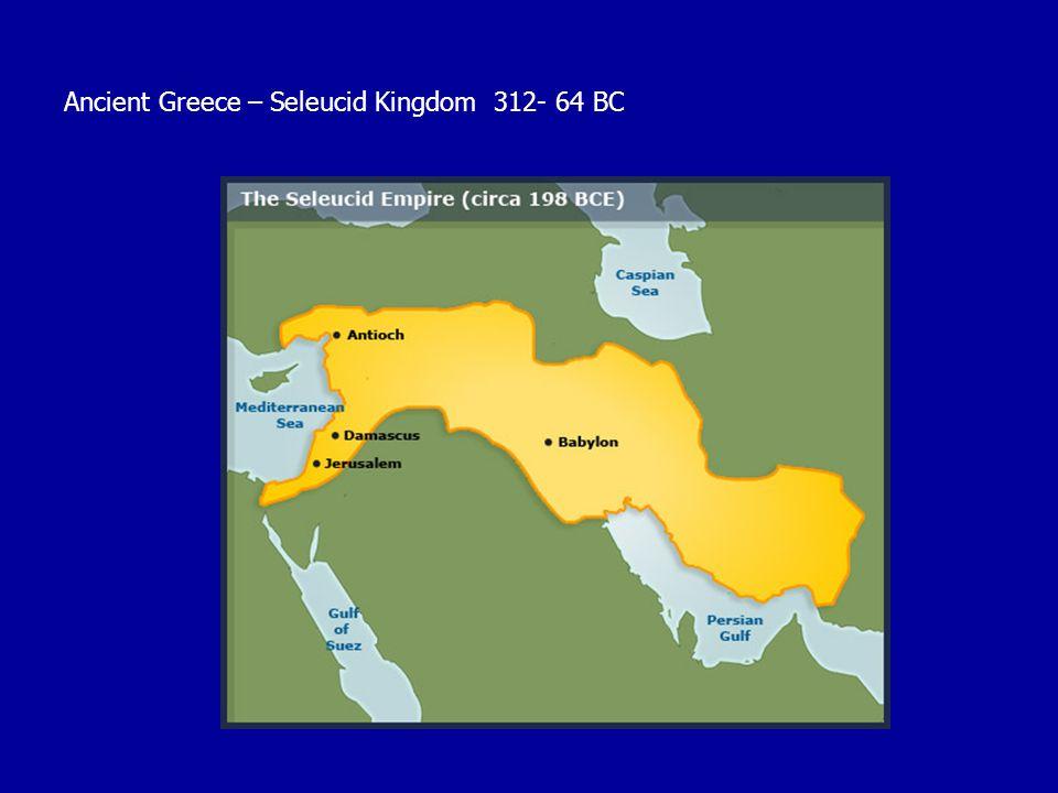 Ancient Greece – Seleucid Kingdom 312- 64 BC