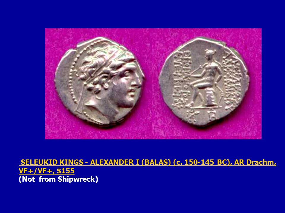 SELEUKID KINGS - ALEXANDER I (BALAS) (c. 150-145 BC), AR Drachm, VF+/VF+, $155 SELEUKID KINGS - ALEXANDER I (BALAS) (c. 150-145 BC), AR Drachm, VF+/VF