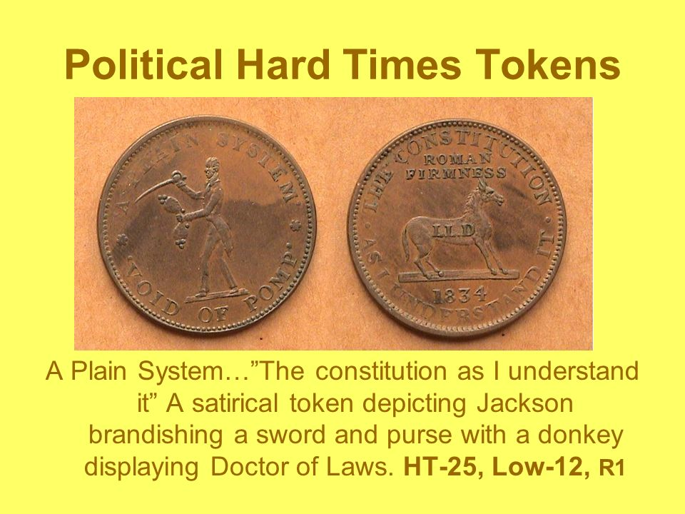 Political Hard Times Tokens A Plain System…The constitution as I understand it A satirical token depicting Jackson brandishing a sword and purse with a donkey displaying Doctor of Laws.