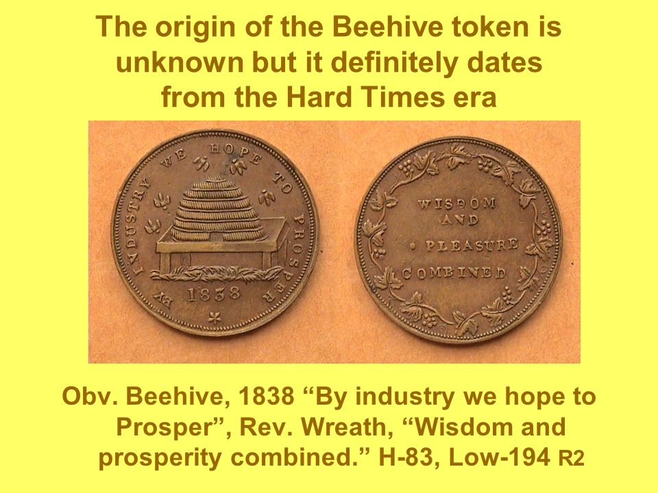 The origin of the Beehive token is unknown but it definitely dates from the Hard Times era Obv.