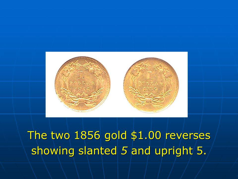 The two 1856 gold $1.00 reverses showing slanted 5 and upright 5.