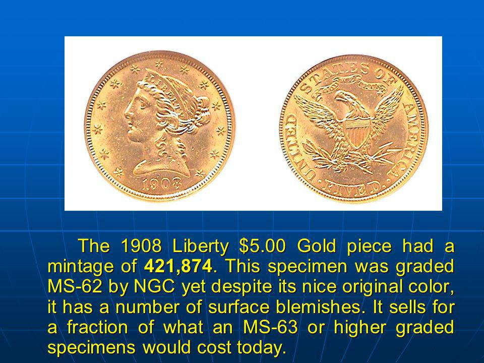 The 1908 Liberty $5.00 Gold piece had a mintage of 421,874.