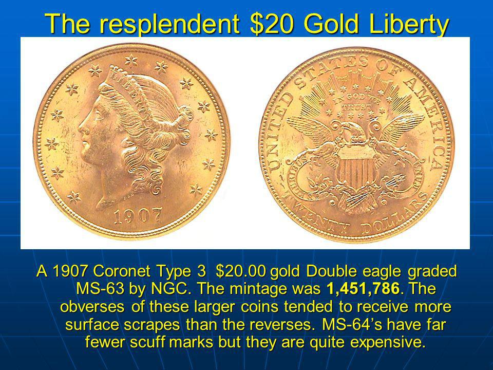 The resplendent $20 Gold Liberty A 1907 Coronet Type 3 $20.00 gold Double eagle graded MS-63 by NGC.
