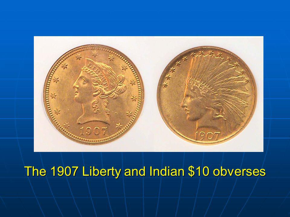 The 1907 Liberty and Indian $10 obverses