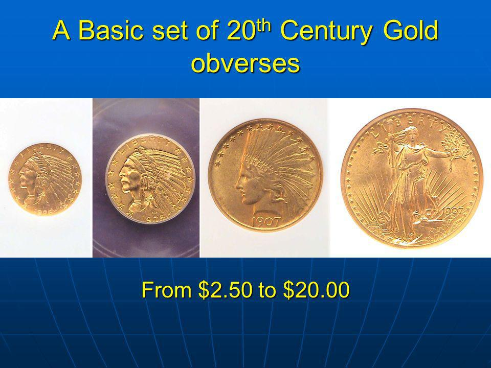 A Basic set of 20 th Century Gold obverses From $2.50 to $20.00