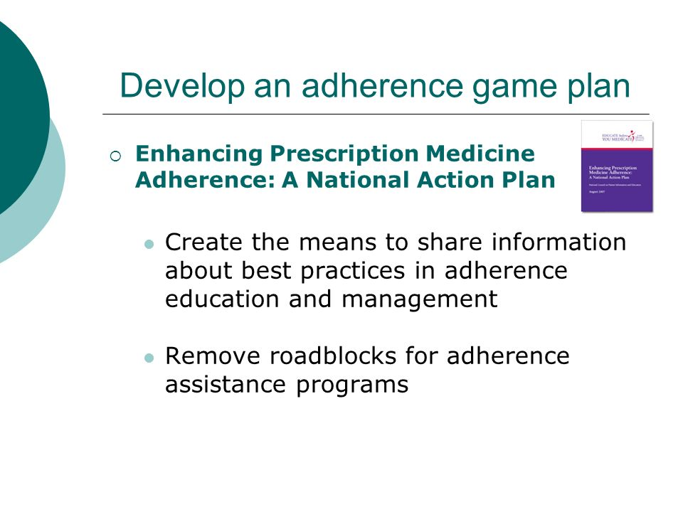 Develop an adherence game plan Other Action Plans / Other Action Pathways NCL Collaborative National Awareness Campaign NEHI Action Series Call for care team demo projects System-wide approach to improving medication adherence for chronic disease Roundtable /Roundtable Highlights Similar Commitments Similar Goals Similar Requirements (resources, research, evidence, systems-wide, patient inclusive)