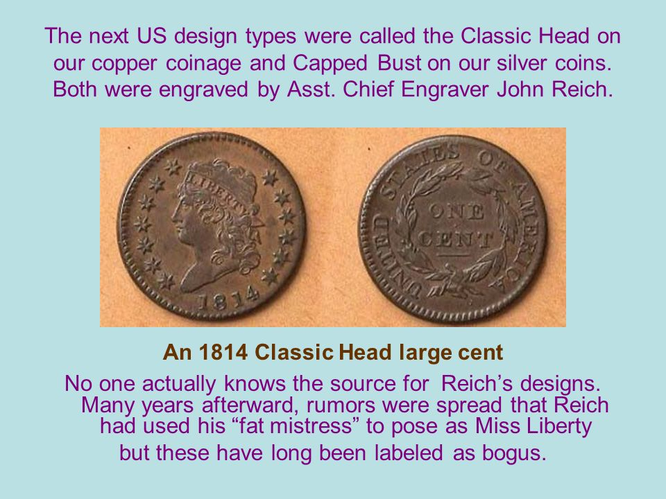The next US design types were called the Classic Head on our copper coinage and Capped Bust on our silver coins.