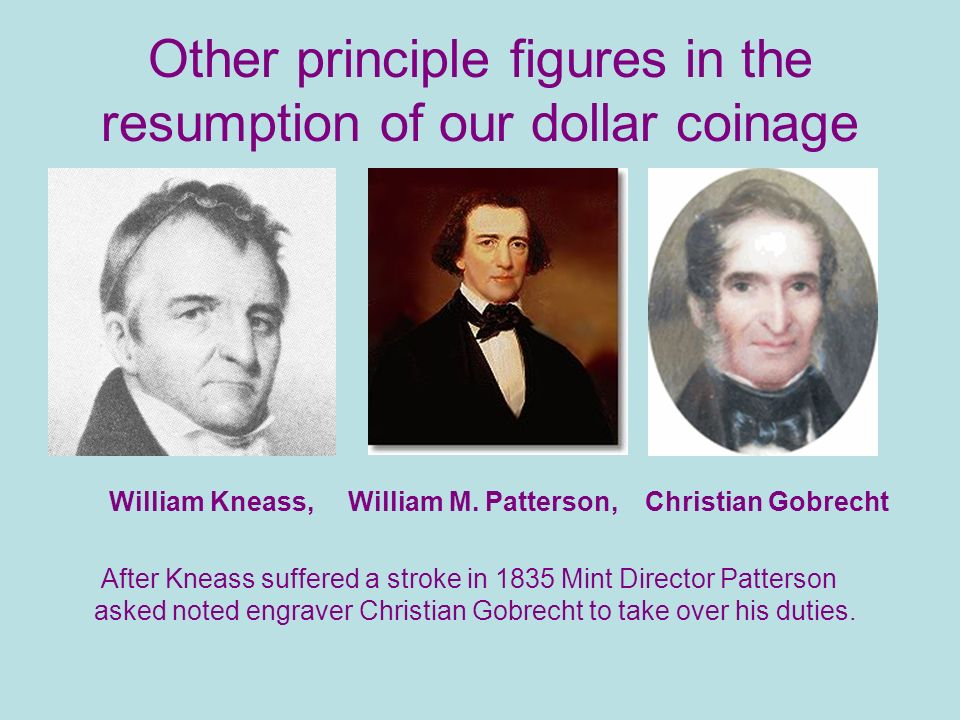 Other principle figures in the resumption of our dollar coinage William Kneass, William M.