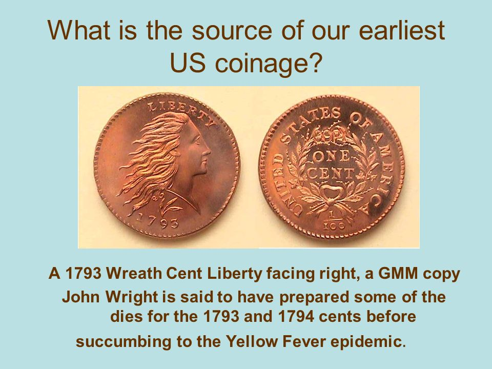 What is the source of our earliest US coinage.