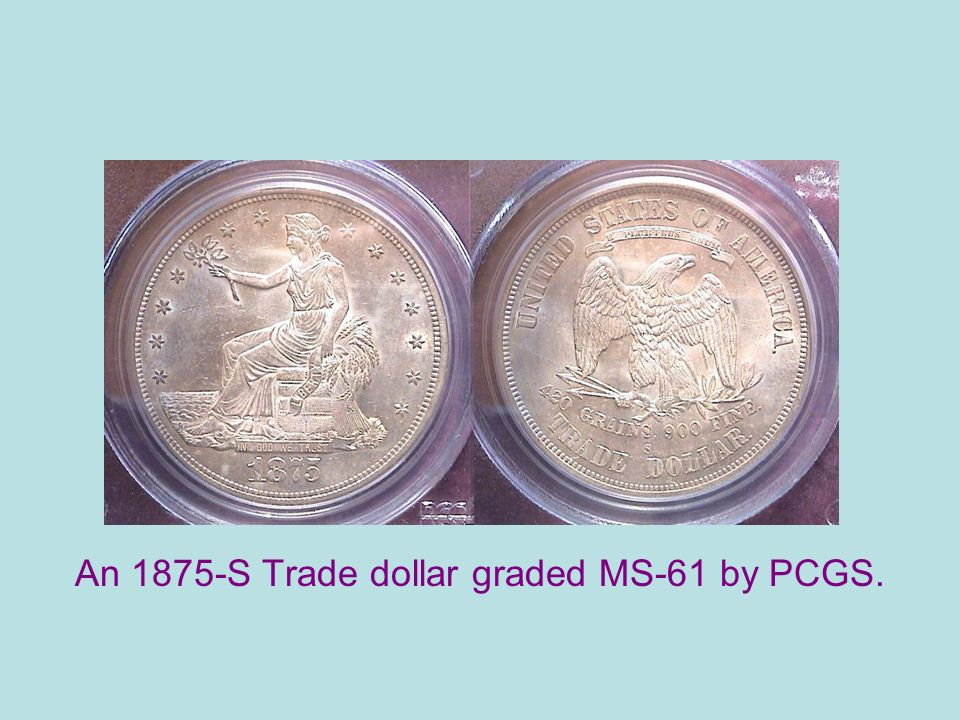 An 1875-S Trade dollar graded MS-61 by PCGS.